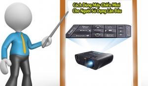 Hướng dẫn cách dùng máy chiếu và cách bảo quản đúng cách cho người mới sử dụng